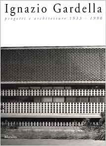 Ignazio Gardella: Progetti e architetture 1933-1990 (Italian Edition