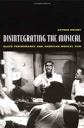 Disintegrating the Musical: Black Performance and American Musical Film