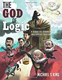 The God of Logic: A Deductive Debunking of Unscientific Atheism