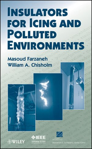 Insulators for Icing and Polluted Environments (IEEE Press Series on Power Engineering)