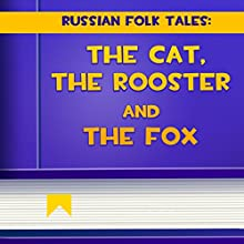 The Cat, The Rooster and The Fox (Annotated) (       UNABRIDGED) by Russian Folk Tales Narrated by Anastasia Bertollo
