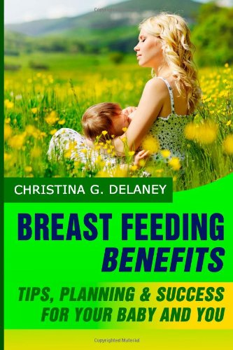 Breastfeeding Benefits: Tips, Planning & Success For Your Baby And You front-180154