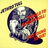 Jethro Tull Too Old To Rock 'N' Roll: Too Young To Die!