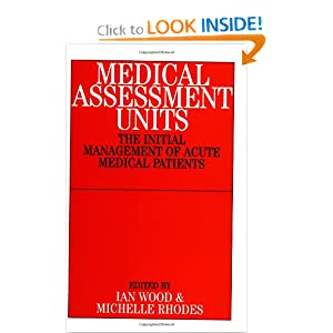 Medical Assessment Units: The Initial Management of Acute Medical Patients Ian Wood, Michelle Rhodes