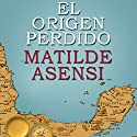 El origen perdido [The Lost Origin] (       UNABRIDGED) by Matilde Asensi Narrated by Juan Magraner