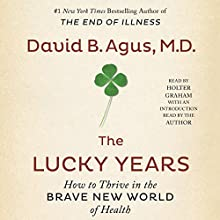 The Lucky Years: How to Thrive in the Brave New World of Health Audiobook by David B. Agus MD Narrated by Holter Graham, David B. Agus - introduction