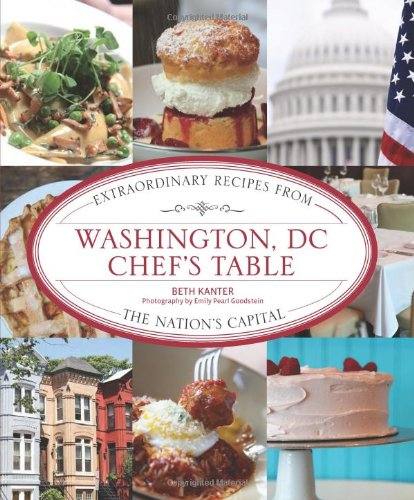 Washington, DC Chef's Table: Extraordinary Recipes from the Nation's Capital by Beth Kanter