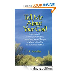 TELL ME ABOUT YOUR GOD!: Interviews with Ordinary People Revealing Extraordinary Personal Thoughts on Religion, Spirituality, and the Nature of Existence