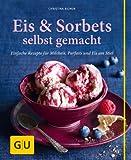 Eis & Sorbets selbst gemacht: Einfache Rezepte f�r Milcheis, Parfaits und Eis am Stiel (GU einfach clever Relaunch 2007)