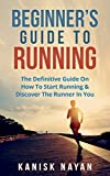 #8: Beginner's Guide To Running: The Definitive Guide On How To Start Running & Discover The Runner In You