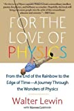 img - for For the Love of Physics: From the End of the Rainbow to the Edge of Time - A Journey Through the Wonders of Physics by Lewin, Walter published by Free Press (2012) book / textbook / text book