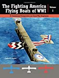 img - for The Fighting America Flying Boats of WWI, Vol. 1: A Centennial Perspective on Great War Airplanes book / textbook / text book