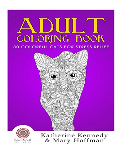 Adult Coloring Book: 30 Colorful Cats For Stress Relief (Cat Coloring Book, Coloring books For Adults Kindle, Adult Coloring Books, Stress Relieving, Paisley Designs)