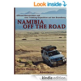 NAMIBIA OFF THE ROAD - Offroad-Geschichten und eine Trekking Expedition in das geheimnisvolle Brandberg Massiv der Namib W�ste (German Edition)