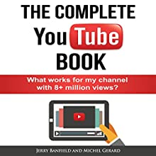 The Complete YouTube Book: What Works for My Channel with 8+ Million Views? Audiobook by Jerry Banfield, Michel Gerard Narrated by Jerry Banfield