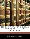 Heidi: A Story for Children and Those That Love Children (1142469492) by Spyri, Johanna