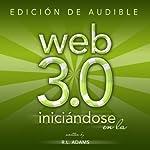 Iniciándose en la Web 3.0: Estrategias de Mercadeo en Línea para el Lanzamiento y Promoción de Cualquier Negocio en la Web (Marketing en Línea) (Spanish Edition) | R. L. Adams
