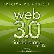 Iniciándose en la Web 3.0: Estrategias de Mercadeo en Línea para el Lanzamiento y Promoción de Cualquier Negocio en la Web (Marketing en Línea) (Spanish Edition) | [R. L. Adams]