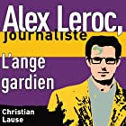 L'ange gardien [The Guardian Angel]: Alex Leroc, journaliste Audiobook by Christian Lause Narrated by Christian Renaud
