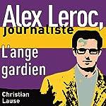 L'ange gardien [The Guardian Angel]: Alex Leroc, journaliste | Christian Lause