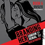 Branding Her 6, Episode 11, 12 & 13: Denial, London & Yes or No? (BRANDING HER : Steamy Lesbian Romance Series) | Alex B Porter