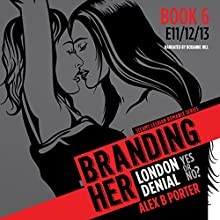 Branding Her 6, Episode 11, 12 & 13: Denial, London & Yes or No? Audiobook by Alex B Porter Narrated by Roxanne Hill