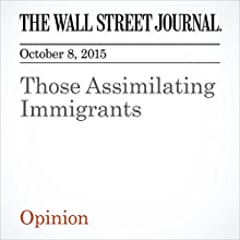Those Assimilating Immigrants (       UNABRIDGED) by  The Wall Street Journal Narrated by Alexander Quincy