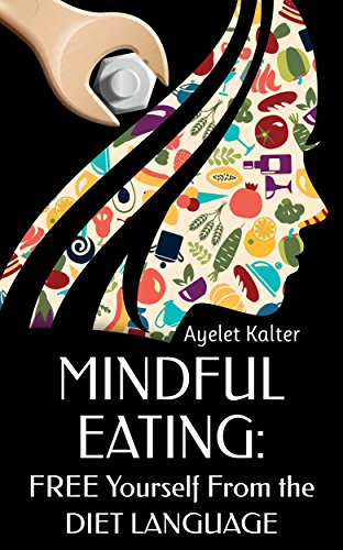 Mindful Eating: Free Yourself From The Diet Language by Ayelet Kalter ebook deal