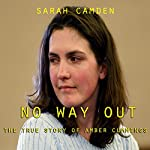 No Way Out: The True Story of Amber Cummings | Sarah Camden