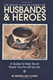 img - for Husbands and Heroes The Breast Cancer Caregiver: A Guide to Help and Thank You for all You Do book / textbook / text book