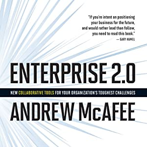 Enterprise 2.0: New Collaborative Tools for Your Organization's Toughest Challenges | [Andrew McAfee]