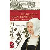 """Hildegard von Bingen. Ein Leben im Licht: Biographievon """"Heike Koschyk"""""""