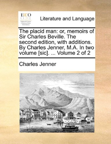 The placid man: or, memoirs of Sir Charles Beville. The second edition, with additions. By Charles Jenner, M.A. In two volume [sic]. ...  Volume 2 of 2