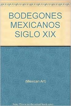 BODEGANOS MEXICANOS SIGLO XIX: (mexican art): Amazon.com