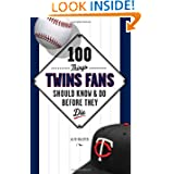 100 Things Twins Fans Should Know & Do Before They Die (100 Things...Fans Should Know)
