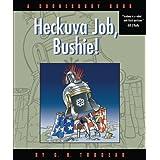 Heckuva Job, Bushie!: A Doonesbury Book (Doonesbury Collection) ~ G.B. Trudeau