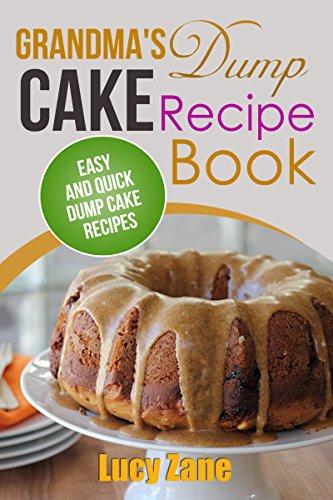 Grandma's Dump Cake Recipe Book:  Easy and Quick Dump Cake Recipes (Zane's Baking Classics Book 1) by Lucy Zane