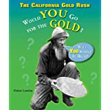 The California Gold Rush: Would You Go for the Gold? (What Would You Do?) ~ Elaine Landau