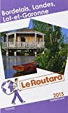 Guide du Routard Bordelais, Landes, Lot-et-Garonne 2015