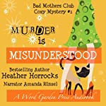 Murder Is Misunderstood: A The Bad Mothers Club Cozy Mystery, Book 1 (       UNABRIDGED) by Heather Horrocks Narrated by Amanda Rinzel