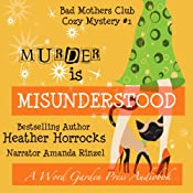 Murder Is Misunderstood: A The Bad Mothers Club Cozy Mystery, Book 1 | Heather Horrocks