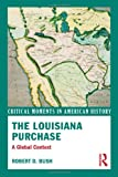 The Louisiana Purchase: A Global Context (Critical Moments in American History)