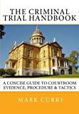 The Criminal Trial Handbook: The Concise Guide to Courtroom Evidence, Procedure, and Trial Tactics