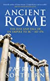 Patricia Southern Ancient Rome: The Rise and Fall of an Empire 753BC-AD476