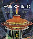 img - for Fair World: A History of World's Fairs and Expositions from London to Shanghai 1851-2010 book / textbook / text book