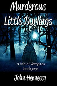 Murderous Little Darlings - A Tale Of Vampires - Book One: A Tale Of Vampires - Book One by John Hennessy ebook deal