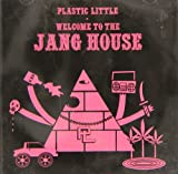 Songtexte von Plastic Little - Welcome to the Jang House