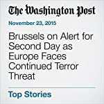 Brussels on Alert for Second Day as Europe Faces Continued Terror Threat | William Booth,Loveday Morris,Missy Ryan