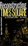 img - for Reconstructing Times Square: Politics and Culture in Urban Development (Studies in Government & Public Policy) book / textbook / text book