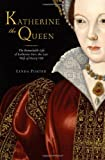 img - for Katherine the Queen: The Remarkable Life of Katherine Parr, the Last Wife of Henry VIII book / textbook / text book